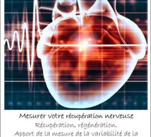 RÉCUPÉRATION, RÉGÉNERATION  & APPORT DE LA MESURE DE LA VARIABILITÉ DE LA FREQUENCE CARDIAQUE